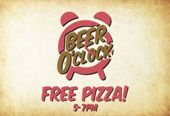 FRIDAY: BEER O'CLOCK & FREE PIZZA