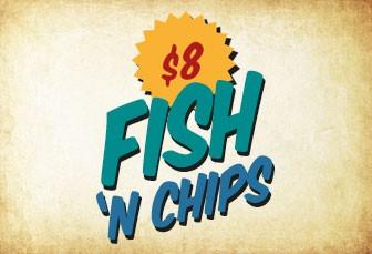 SATURDAY: FISH & CHIPS $8