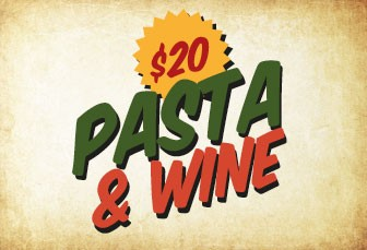 TUESDAY: PASTA & WINE $20